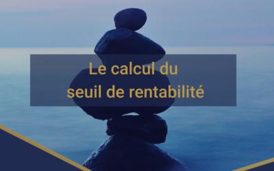 Le calcul du seuil de rentabilité